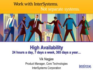 High Availability 24 hours a day, 7 days a week, 365 days a year