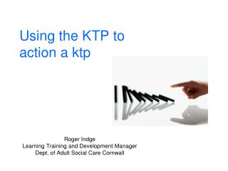 Using the KTP to  action a ktp