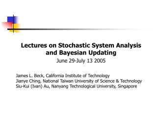 Lectures on Stochastic System Analysis and Bayesian Updating  June 29-July 13 2005
