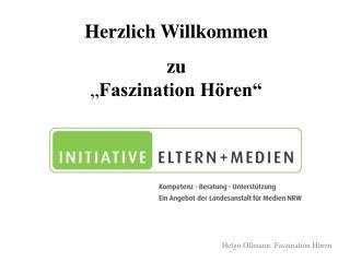 """Herzlich Willkommen zu """" Faszination Hören"""""""