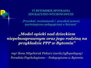 """""""Model opieki nad dzieckiem niepełnosprawnym oraz jego rodziną na przykładzie PPP w Bytomiu"""""""