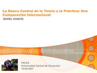 La Banca Central de la Teoría a la Práctica: Una Comparación Internacional