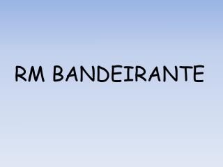 RM BANDEIRANTE