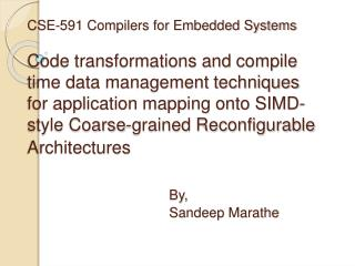 CSE-591 Compilers for Embedded Systems  Code transformations and compile time data management techniques for application