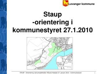 Staup -orientering i kommunestyret 27.1.2010