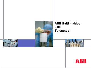 ABB Balti riikides  2008  T utvustus