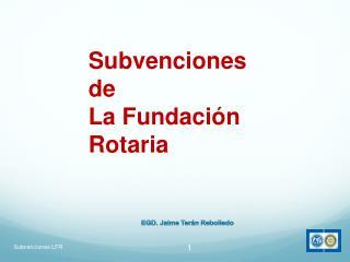 Subvenciones de  La Fundación Rotaria
