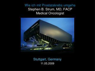 Wie ich mit Prostatakrebs umgehe Stephen B. Strum, MD, FACP Medical Oncologist