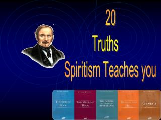 20   Truths       Spiritism Teaches you