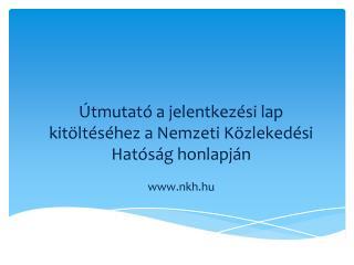 Útmutató a jelentkezési lap kitöltéséhez a Nemzeti Közlekedési Hatóság honlapján nkh.hu