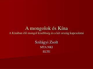 A mongolok és Kína A Kínában élő mongol kisebbség és a két ország kapcsolatai