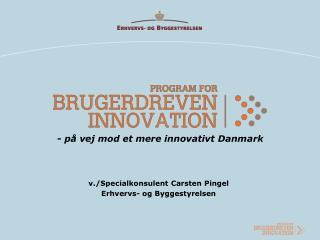 - på vej mod et mere innovativt Danmark v./Specialkonsulent Carsten Pingel