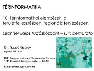 TÉRINFORMATIKA 10 .  Térinformatikai elemzések  a területfejlesztésben, regionális tervezésben