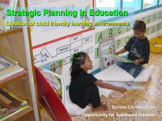 Strategic Planning in Education Creation of child friendly learning environments