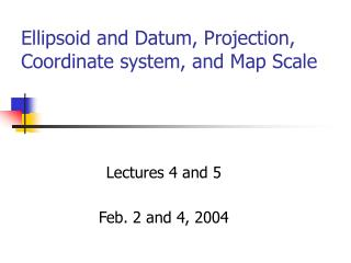 Ellipsoid and Datum, Projection, Coordinate system, and Map Scale