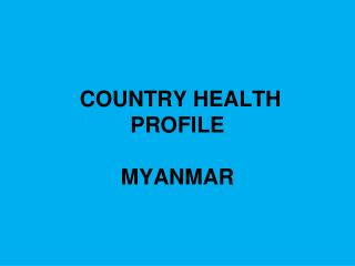 COUNTRY HEALTH PROFILE MYANMAR