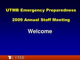 UTMB Emergency Preparedness 2009 Annual Staff Meeting