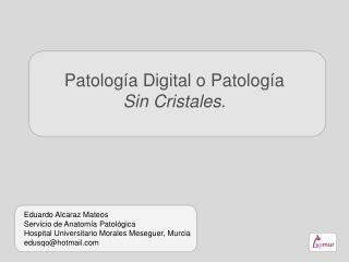 Patología Digital o Patología  Sin Cristales .
