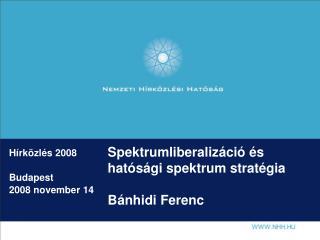 Spektrumliberalizáció és hatósági spektrum stratégia  Bánhidi  Ferenc