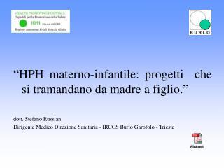 """""""HPH materno-infantile: progetti  che si tramandano da madre a figlio."""" dott. Stefano Russian"""