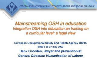 Mainstreaming OSH in education Integration OSH into education an training on a curricular level: a legal view
