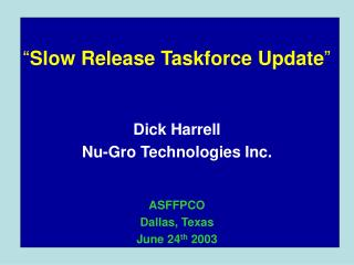 """ Slow Release Taskforce Update """