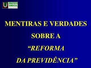"""MENTIRAS E VERDADES  SOBRE A  """"REFORMA  DA PREVIDÊNCIA"""""""