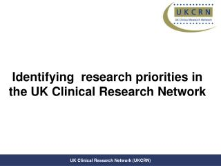 Identifying  research priorities in the UK Clinical Research Network