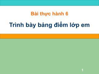 Bài thực hành 6 Trình bày bảng điểm lớp em