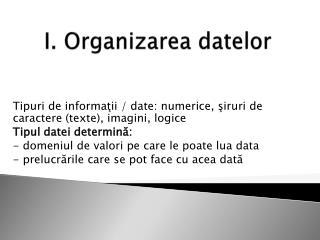 I.  Organizarea datelor