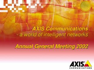 AXIS Communications - a world of intelligent networks Annual General Meeting 2002