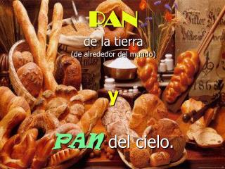 PAN de la tierra (de alrededor del mundo) y PAN del cielo.
