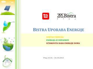 B ISTRA U PORABA  E NERGIJE SONČNA ENERGIJA ENERGIJA IZ ODPADKOV UČINKOVITA RABA ENERGIJE DOMA