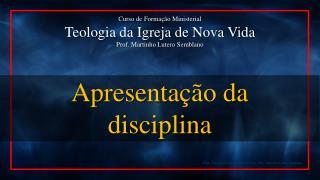 CFM - Teologia da Igreja de Nova Vida - Prof. Martinho  Lutero Semblano