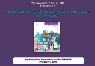 Wydawnictwo STENTOR przedstawia NOWĄ SERIĘ PODRĘCZNIKÓW DO JĘZYKA POLSKIEGO W GIMNAZJUM