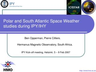 Polar and South Atlantic Space Weather studies during IPY/IHY