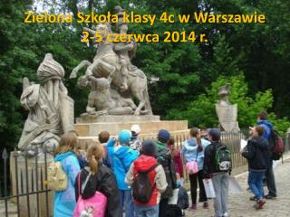 Zielona Szko?a klasy 4c w Warszawie 2-5 czerwca 2014 r.