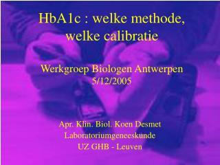 HbA1c : welke methode, welke calibratie Werkgroep Biologen Antwerpen 5/12/2005