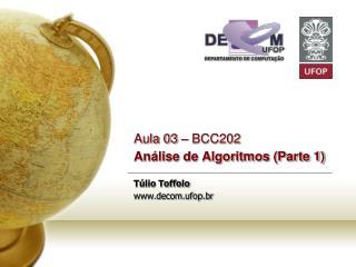 Aula 03 – BCC202  Análise de Algoritmos (Parte 1) Túlio Toffolo decom.ufop.br