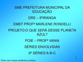 SME PREFEITURA MUNICIPAL DA EDUCAÇÃO DRE – IPIRANGA EMEF PROFª MARLENE RONDELLI