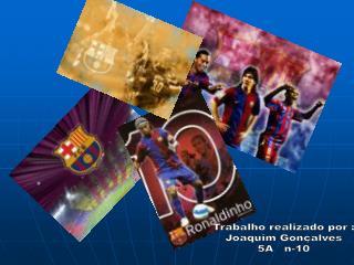 Trabalho realizado  por  : Joaquim Gonçalves 5A    n-10
