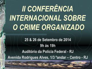 II CONFERÊNCIA INTERNACIONAL SOBRE  O CRIME ORGANIZADO