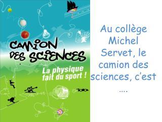 Au collège Michel Servet, le camion des sciences, c'est ….
