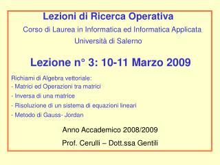 Lezione n° 3: 10-11 Marzo 2009 Richiami di Algebra vettoriale:   Matrici ed Operazioni tra matrici
