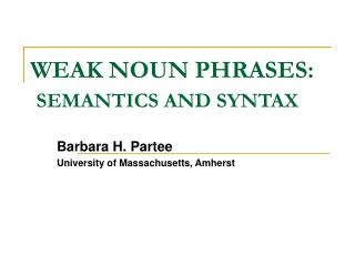 WEAK NOUN PHRASES: SEMANTICS AND SYNTAX