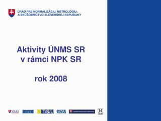 Aktivity ÚNMS SR                 v rámci NPK SR rok 2008