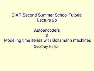 CIAR Second Summer School Tutorial Lecture 2b  Autoencoders   Modeling time series with Boltzmann machines