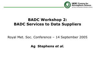 BADC Workshop 2: BADC Services to Data Suppliers