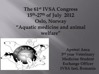 The 61 st  IVSA Congress 15 th -27 th  of July  2012 Oslo, Norway