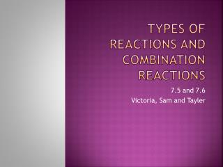 Types of Reactions and Combination Reactions